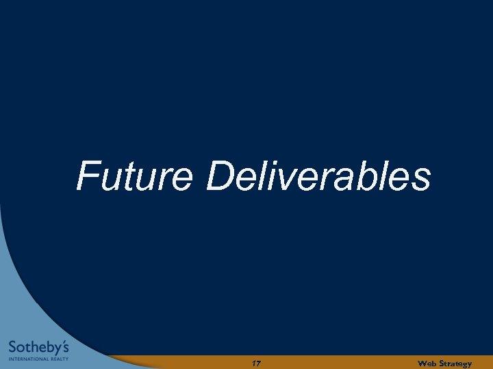 Future Deliverables 17 Web Strategy