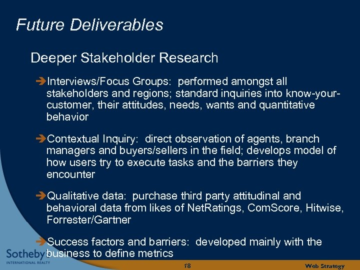 Future Deliverables Deeper Stakeholder Research Interviews/Focus Groups: performed amongst all stakeholders and regions; standard