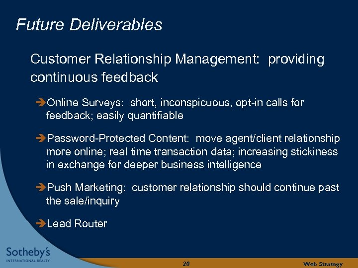 Future Deliverables Customer Relationship Management: providing continuous feedback Online Surveys: short, inconspicuous, opt-in calls