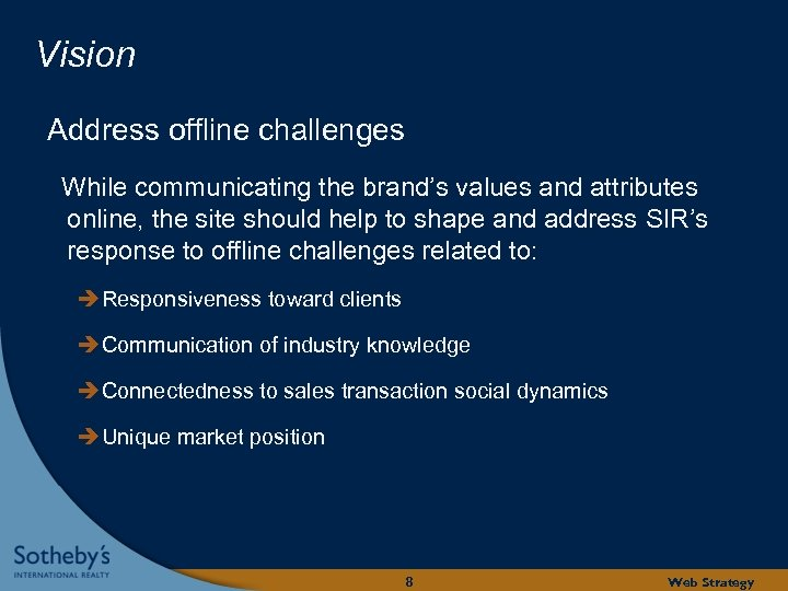 Vision Address offline challenges While communicating the brand's values and attributes online, the site