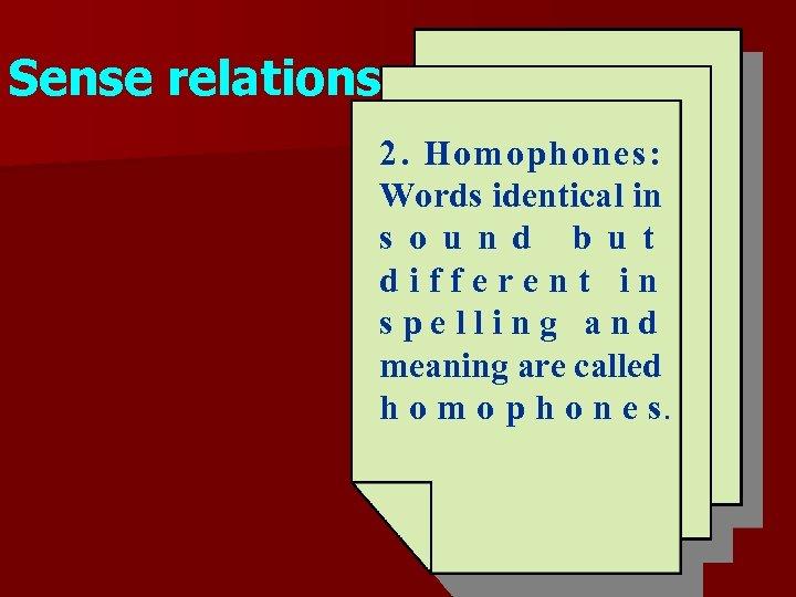 Sense relations 2. Homophones: Words identical in s o u n d b u