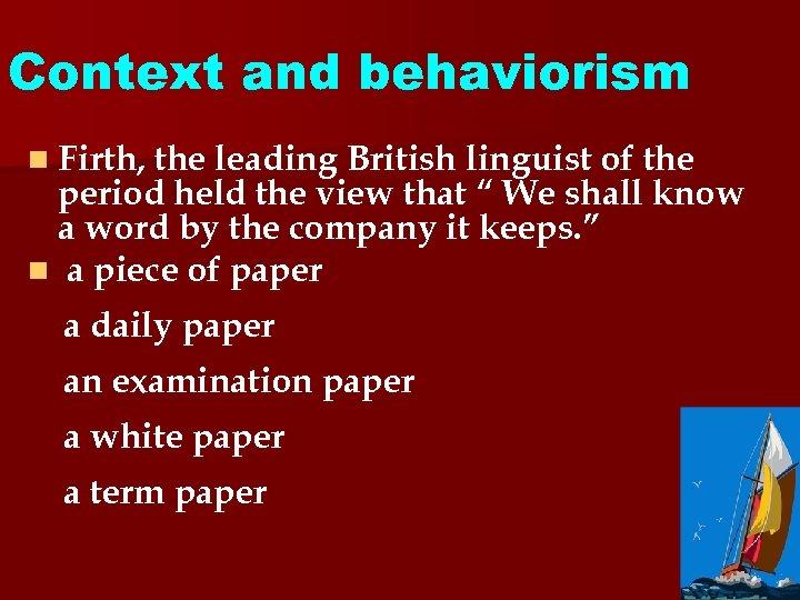 Context and behaviorism n Firth, the leading British linguist of the period held the