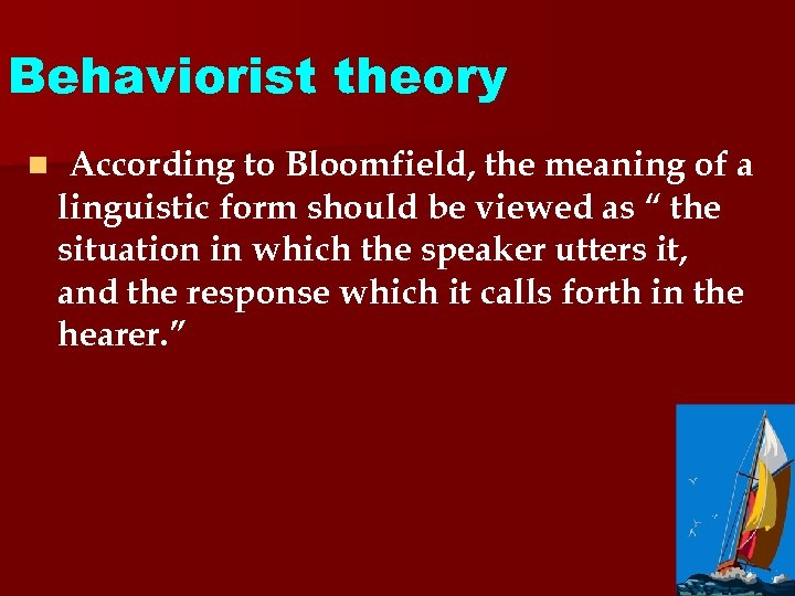 Behaviorist theory n According to Bloomfield, the meaning of a linguistic form should be