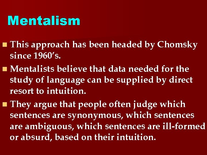 Mentalism n This approach has been headed by Chomsky since 1960's. n Mentalists believe