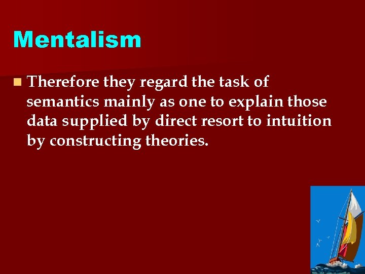 Mentalism n Therefore they regard the task of semantics mainly as one to explain