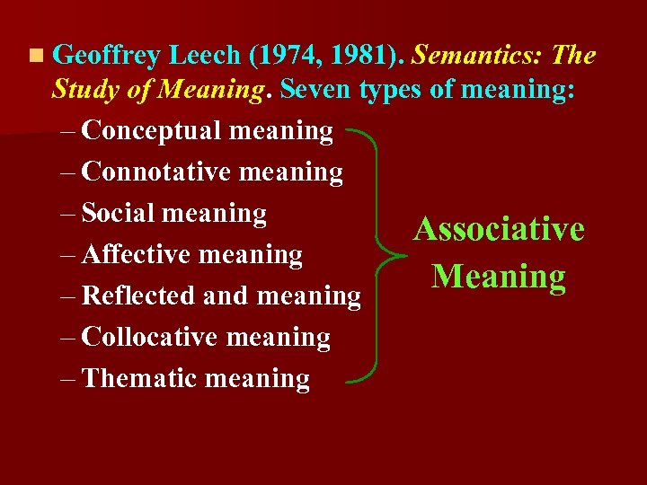 n Geoffrey Leech (1974, 1981). Semantics: The Study of Meaning. Seven types of meaning: