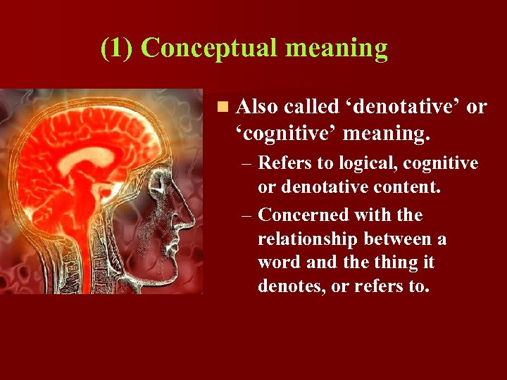 (1) Conceptual meaning n Also called 'denotative' or 'cognitive' meaning. – Refers to logical,