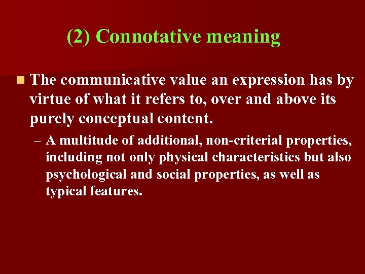(2) Connotative meaning n The communicative value an expression has by virtue of what