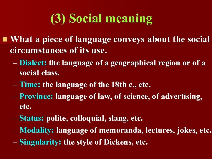 (3) Social meaning n What a piece of language conveys about the social circumstances