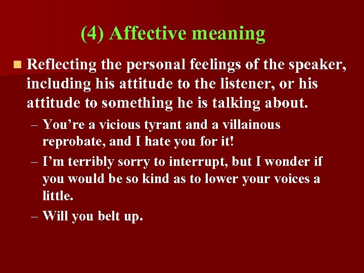 (4) Affective meaning n Reflecting the personal feelings of the speaker, including his attitude
