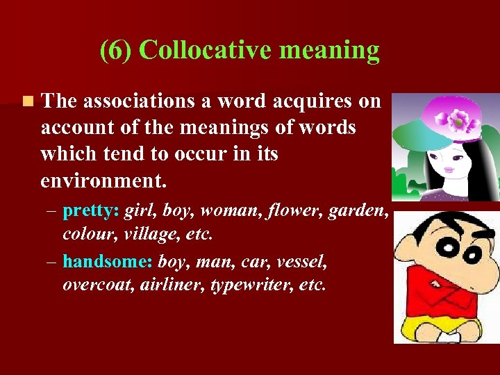 (6) Collocative meaning n The associations a word acquires on account of the meanings