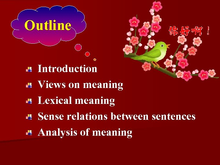 Outline Introduction Views on meaning Lexical meaning Sense relations between sentences Analysis of meaning