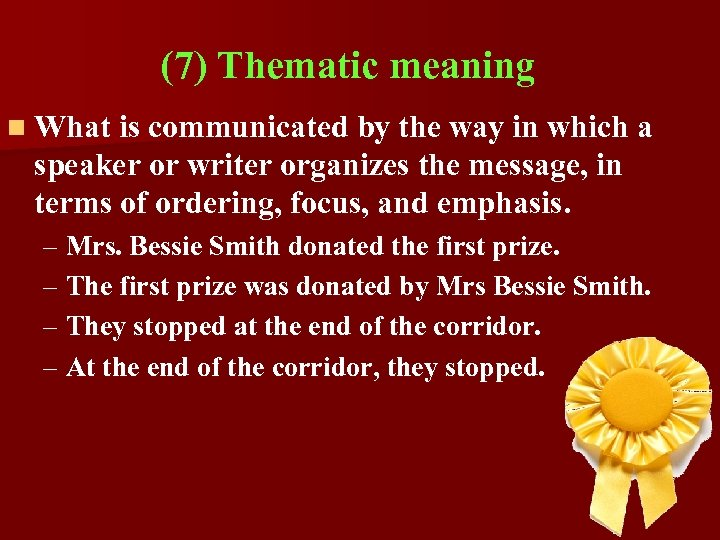 (7) Thematic meaning n What is communicated by the way in which a speaker