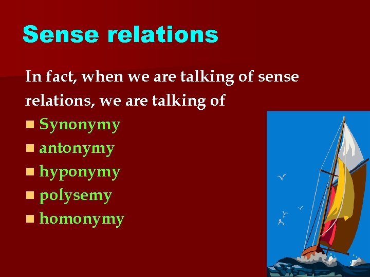 Sense relations In fact, when we are talking of sense relations, we are talking