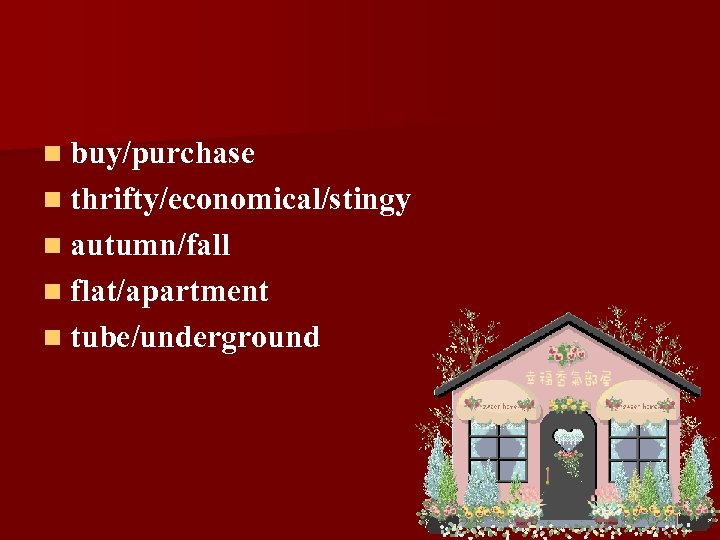 n buy/purchase n thrifty/economical/stingy n autumn/fall n flat/apartment n tube/underground