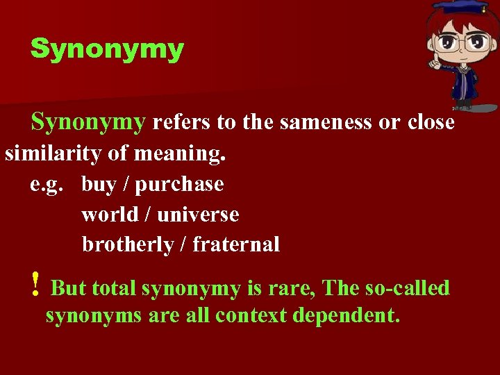 Synonymy refers to the sameness or close similarity of meaning. e. g. buy /