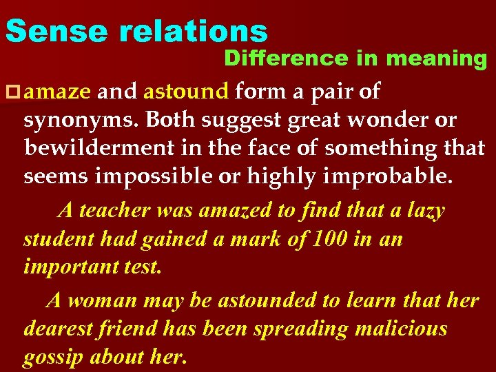Sense relations Difference in meaning p amaze and astound form a pair of synonyms.