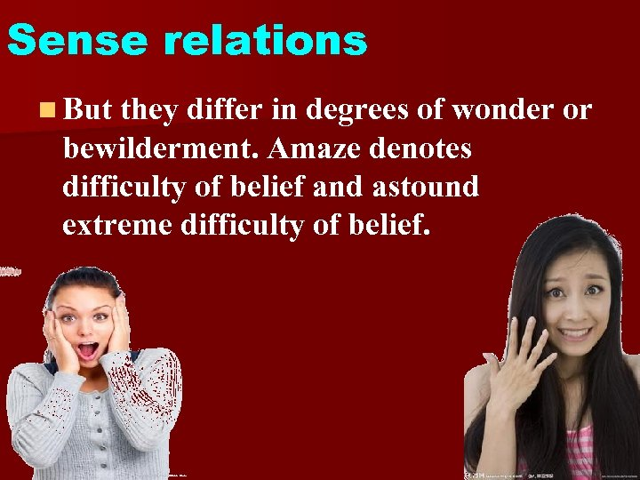 Sense relations n But they differ in degrees of wonder or bewilderment. Amaze denotes