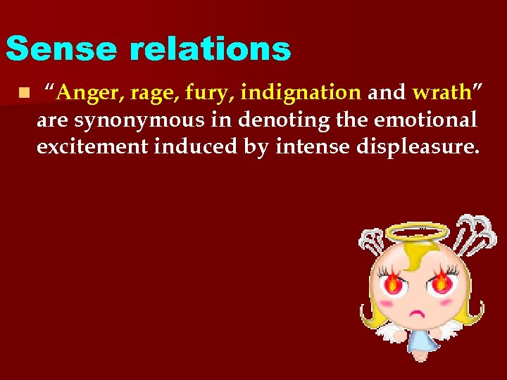 """Sense relations n """"Anger, rage, fury, indignation and wrath"""" are synonymous in denoting the"""