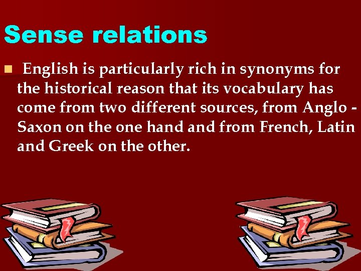 Sense relations n English is particularly rich in synonyms for the historical reason that