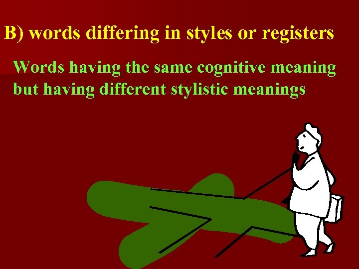 B) words differing in styles or registers Words having the same cognitive meaning but