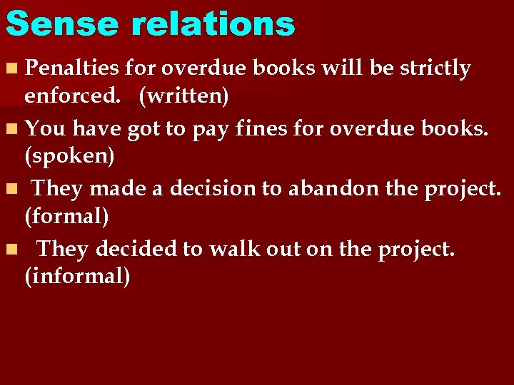Sense relations n Penalties for overdue books will be strictly enforced. (written) n You