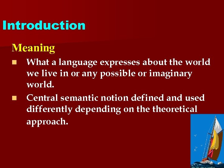 Introduction Meaning What a language expresses about the world we live in or any