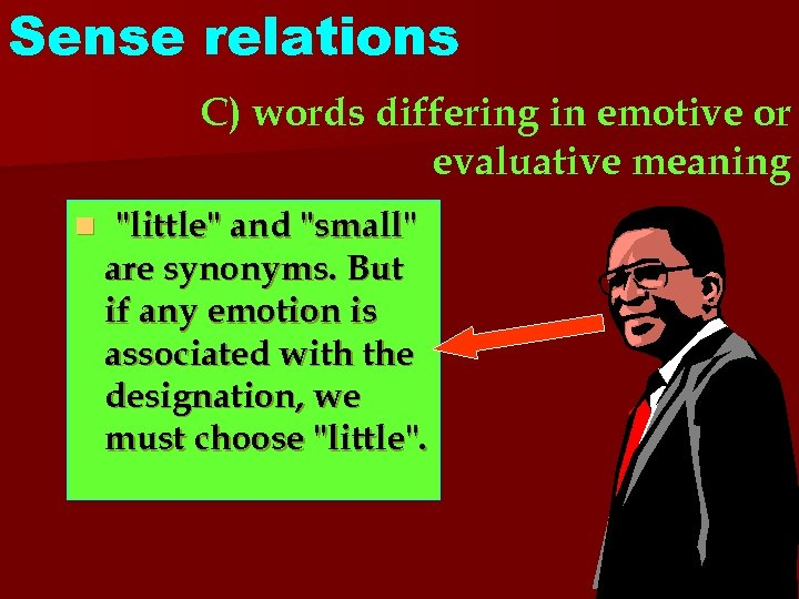 Sense relations C) words differing in emotive or evaluative meaning n