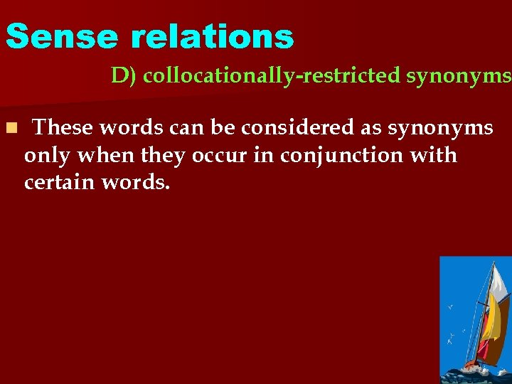 Sense relations D) collocationally-restricted synonyms n These words can be considered as synonyms only