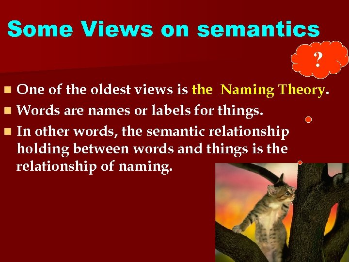 Some Views on semantics ? One of the oldest views is the Naming Theory.