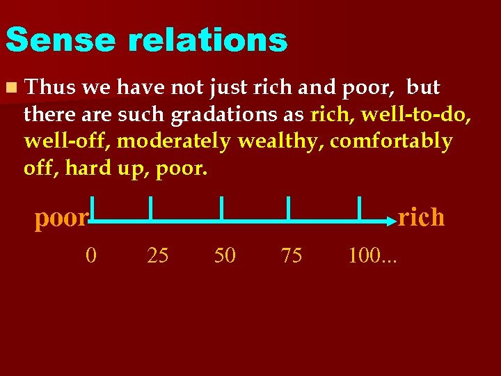 Sense relations n Thus we have not just rich and poor, but there are