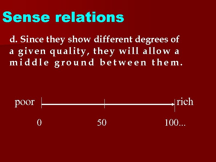 Sense relations d. Since they show different degrees of a given quality, they will