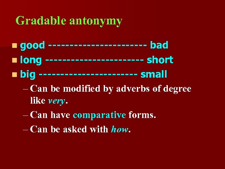 Gradable antonymy n good ------------ bad n long ------------ short n big ------------ small