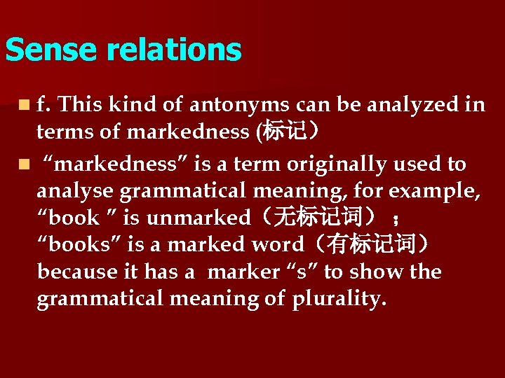 Sense relations n f. This kind of antonyms can be analyzed in terms of
