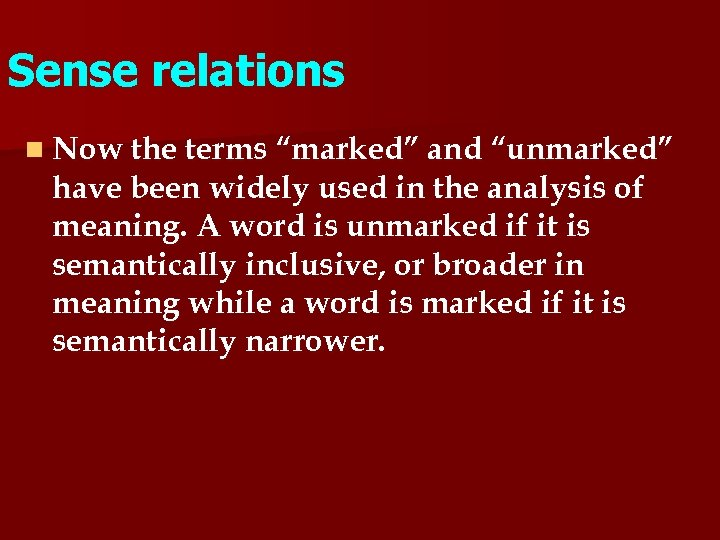 """Sense relations n Now the terms """"marked"""" and """"unmarked"""" have been widely used in"""