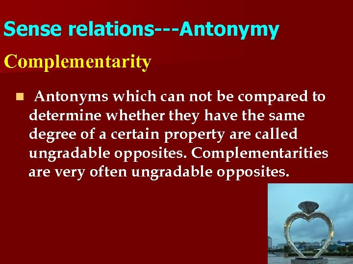 Sense relations---Antonymy Complementarity n Antonyms which can not be compared to determine whether they
