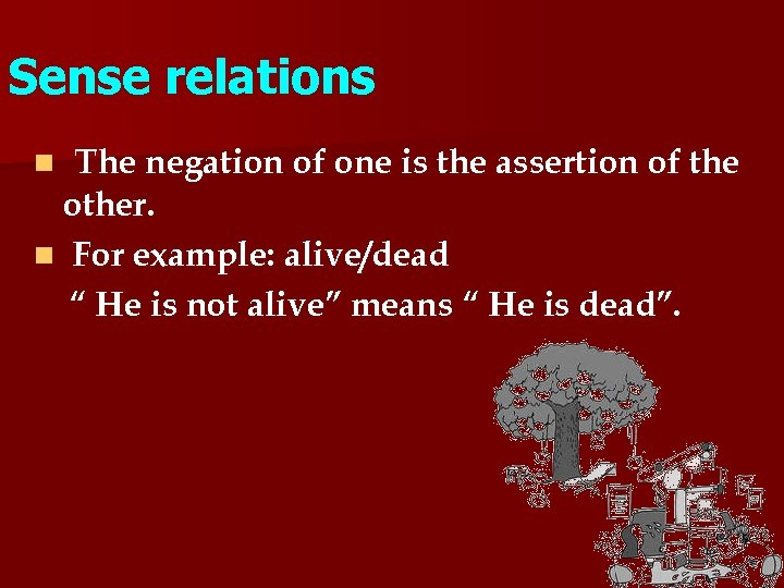 Sense relations The negation of one is the assertion of the other. n For