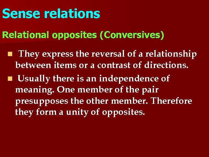 Sense relations Relational opposites (Conversives) They express the reversal of a relationship between items