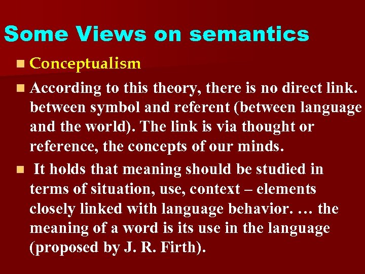 Some Views on semantics n Conceptualism n According to this theory, there is no