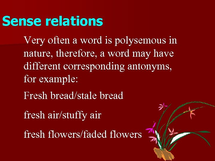 Sense relations Very often a word is polysemous in nature, therefore, a word may