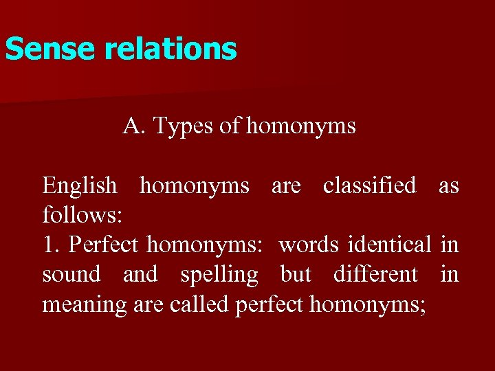 Sense relations A. Types of homonyms English homonyms are classified as follows: 1. Perfect