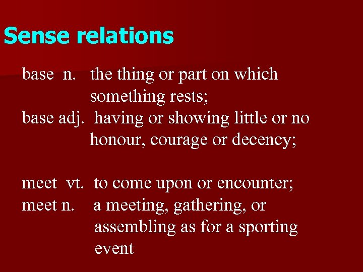 Sense relations base n. the thing or part on which something rests; base adj.