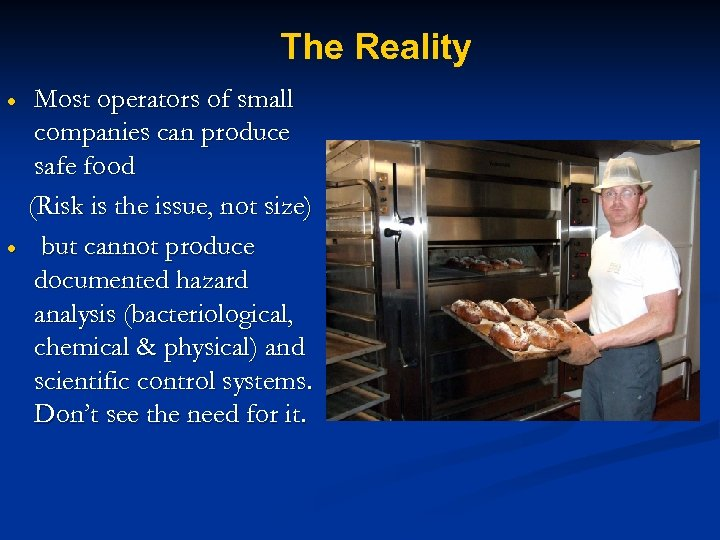 The Reality Most operators of small companies can produce safe food (Risk is the