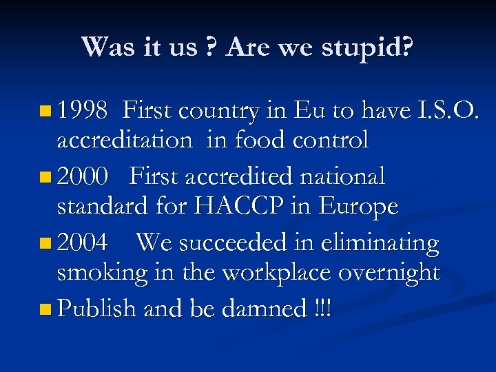 Was it us ? Are we stupid? n 1998 First country in Eu to