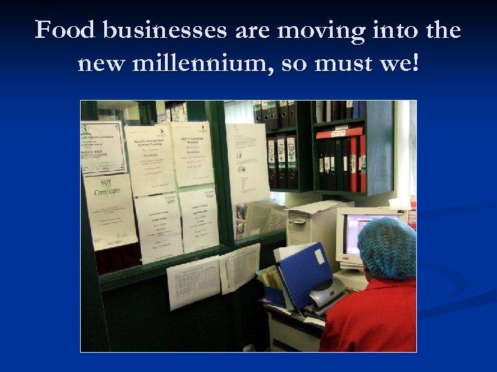 Food businesses are moving into the new millennium, so must we!