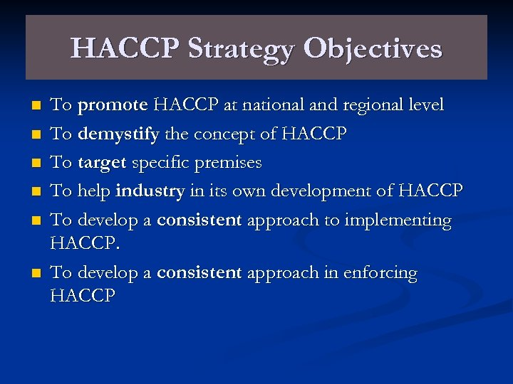 HACCP Strategy Objectives n n n To promote HACCP at national and regional level