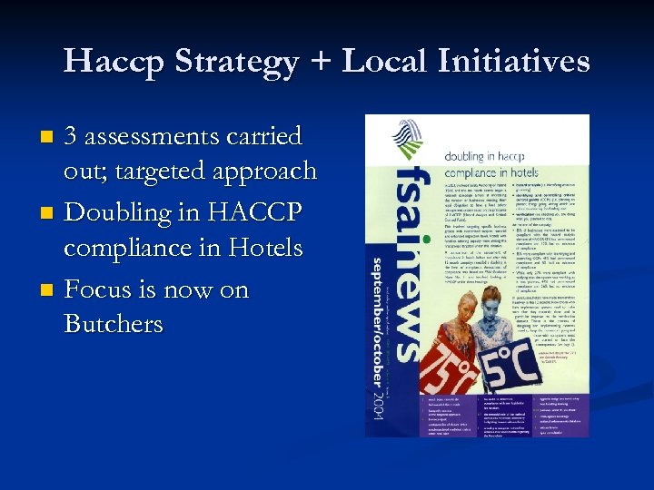 Haccp Strategy + Local Initiatives 3 assessments carried out; targeted approach n Doubling in
