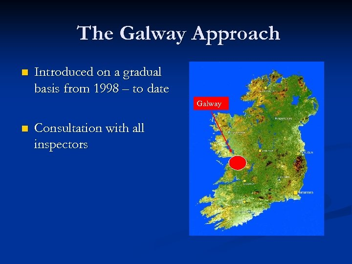 The Galway Approach n Introduced on a gradual basis from 1998 – to date