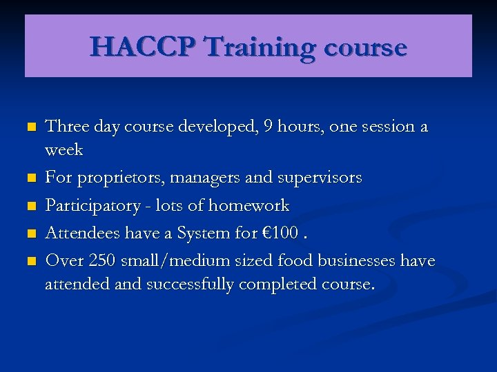 HACCP Training course n n n Three day course developed, 9 hours, one session