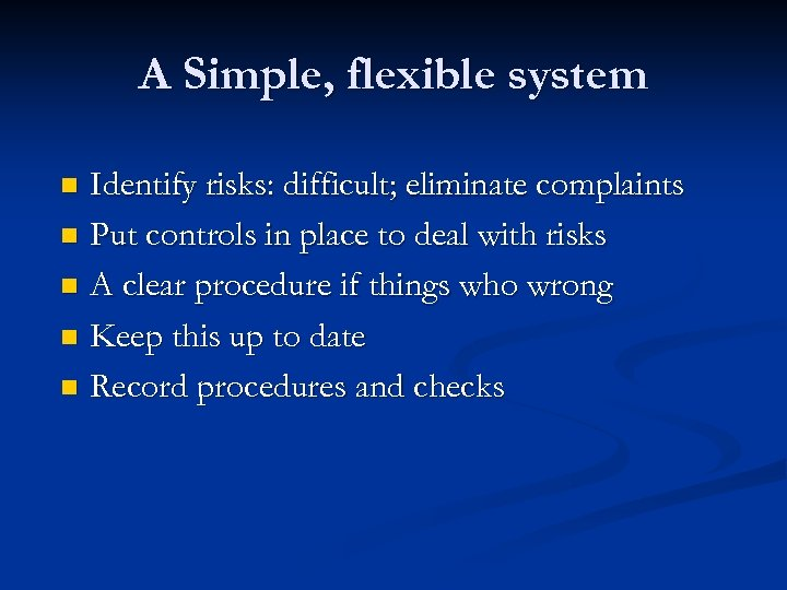 A Simple, flexible system Identify risks: difficult; eliminate complaints n Put controls in place